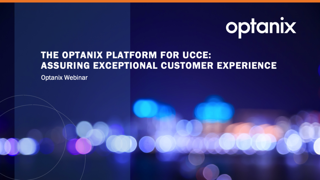 The Optanix Platform for UCCE: Assuring Exceptional Customer Experience